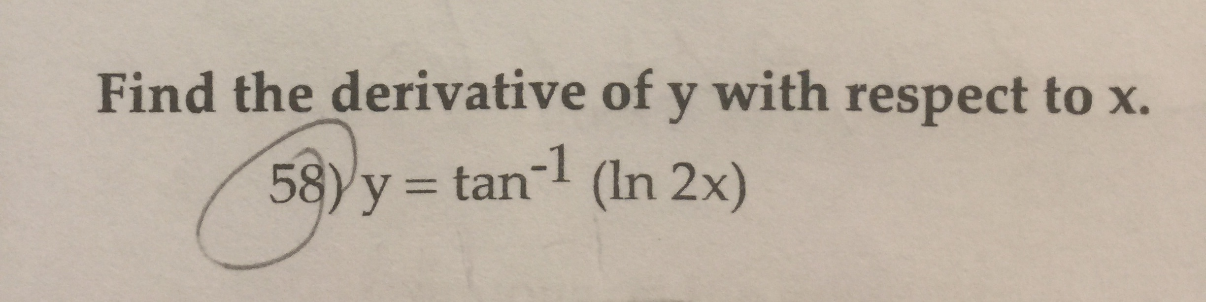 Find the derivative of y with respect to x. 58)y tan (In 2x)