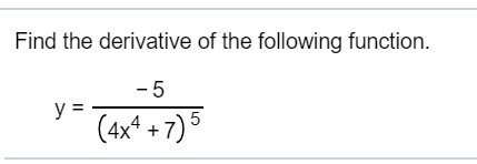 Find the derivative of the following function. У - (4xª + 7) 5