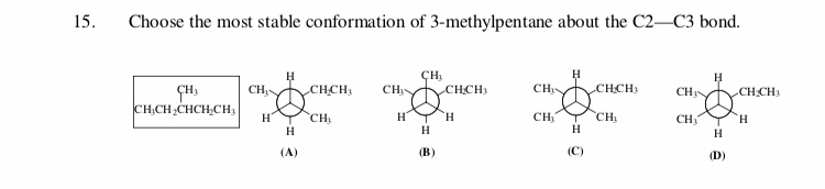 15 Choose the most stable conformation of 3-methylpentane about the C2-C3 bond. CH H н H CH CH CH CHCH СНCH, .CНCH СНCH CHy CHCH2CHCH,CH Cн CH CH H H н CH1 н н H H н (В) (C) (A) (D)