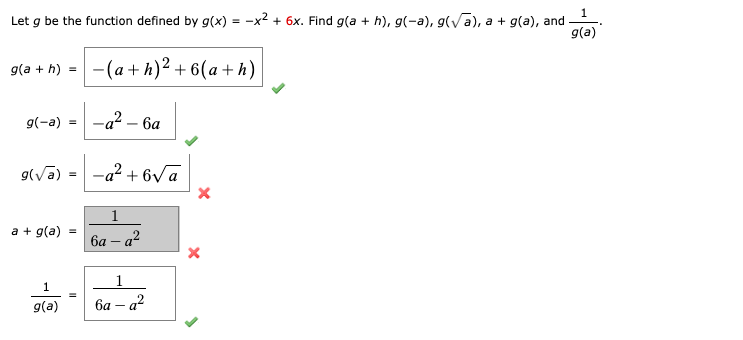 Let g be the function defined by g(x) = -x? + 6x. Find g(a + h), g(-a), g(vā), a + g(a), and - g(a) g(a + h) = -(a+ h)² + 6(a + h) g(-a) -а? — ба -a² + 6va 1 a + g(a) | 6a – a² 1 g(a) ба — а?