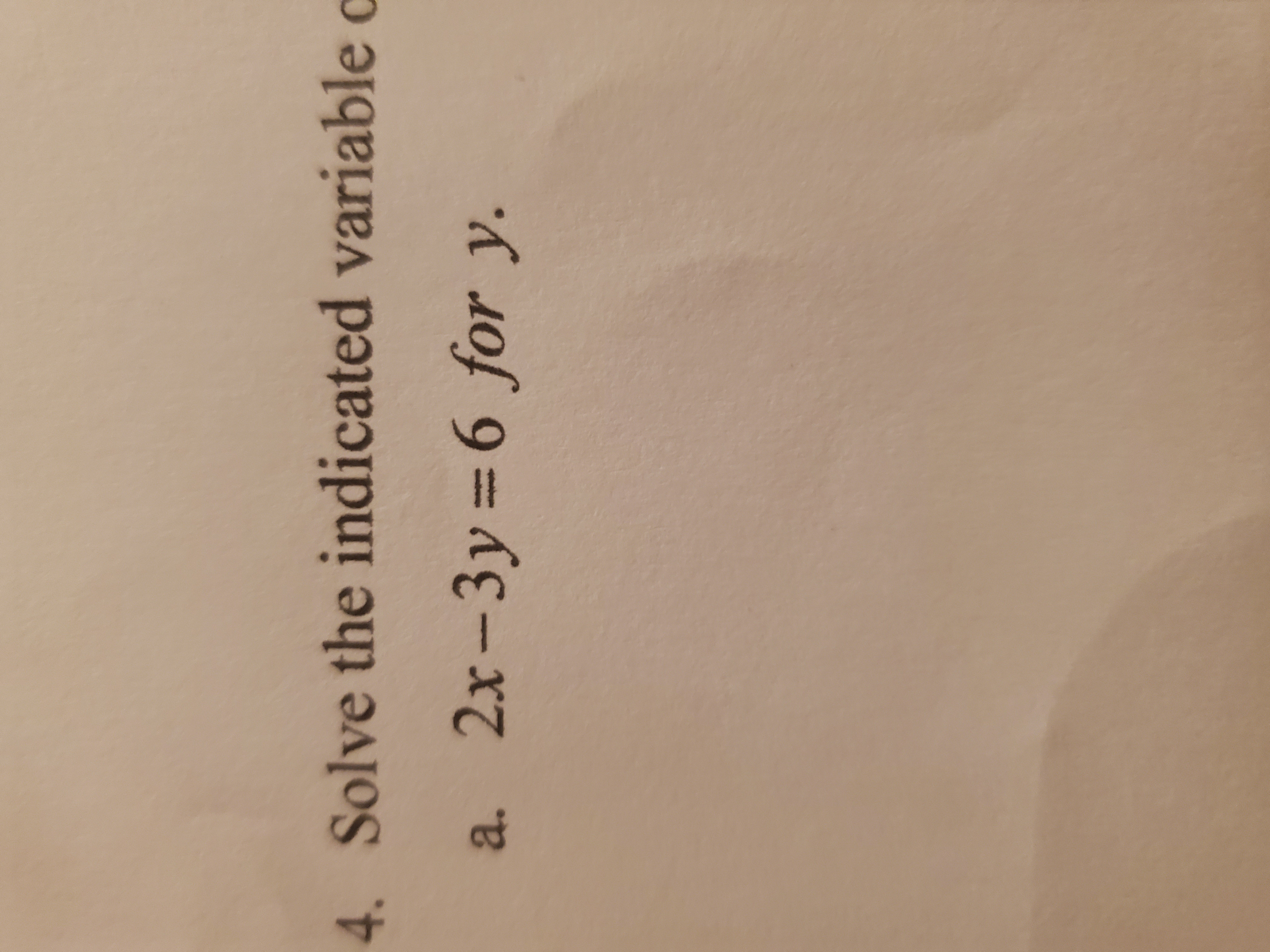 Solve the indicated variable a. 2x-3y 6 for y.