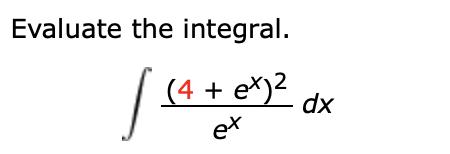 Evaluate the integral. (4+ e)2C dx