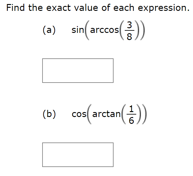 Find the exact value of each expression. sin arccos 8 (a) co(arctan  (b) 6