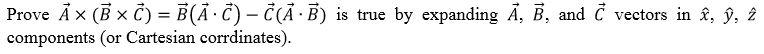 Prove Ảx (B x Č) = B(Ả C) – Č(Ã B) is true by expanding Ả, B, and components (or Cartesian corrdinates). č vectors in â, ŷ, 2