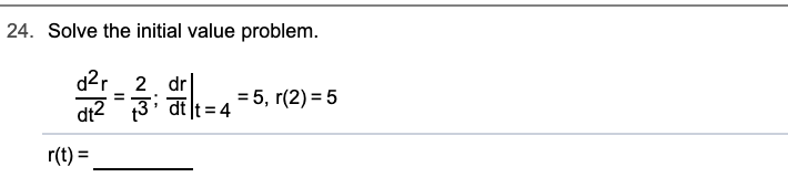 24. Solve the initial value problem. 2 dr h45, r(2)5 r(t)