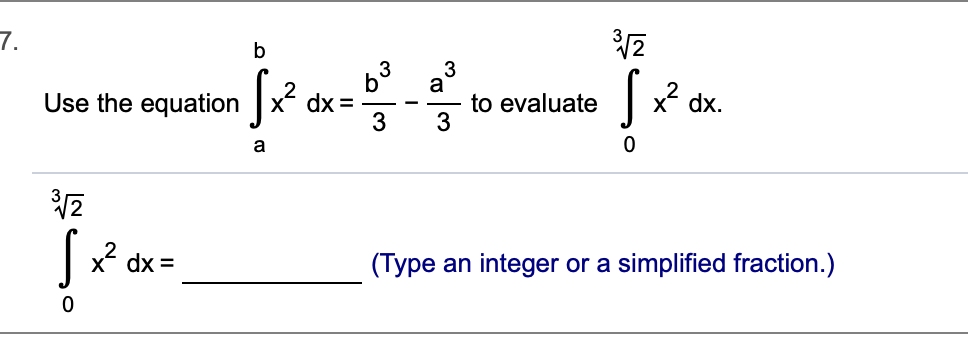 b j 3 b dx = 3 dx. Use the equation to evaluate 3 a xdx (Type an integer or a simplified fraction.) 0