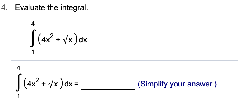 Evaluate the integral. 4. 4 (4x2x) dx 1 4 (4x2+x)dx (Simplify your answer.) 1