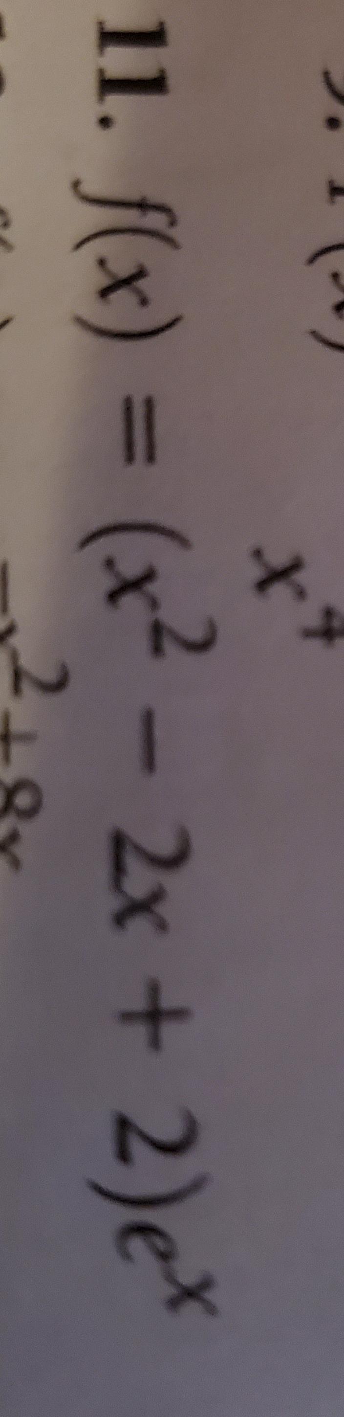 11. f(x) = (x2- 2x+ 2)e 4 +