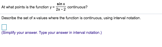 sin x At what points is the function y continuous? Describe the set of x-values where the function is continuous, using interval notation. (Simplify your answer. Type your answer in interval notation.)