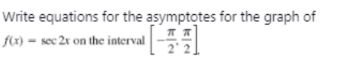 Write equations for the asymptotes for the graph of fe) = sec 2r on the interval-