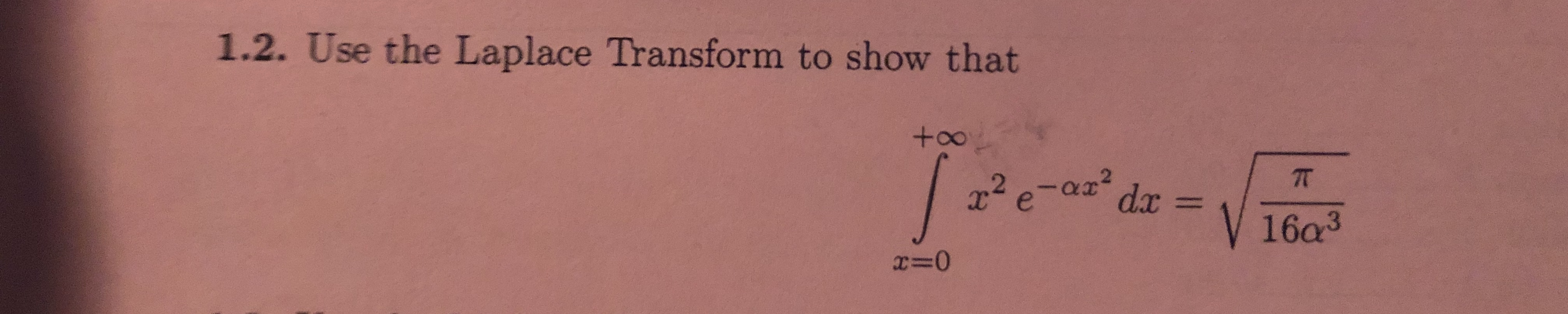 1.2. Use the Laplace Transform to show that +00 2e-aa dx 16a3 x=0