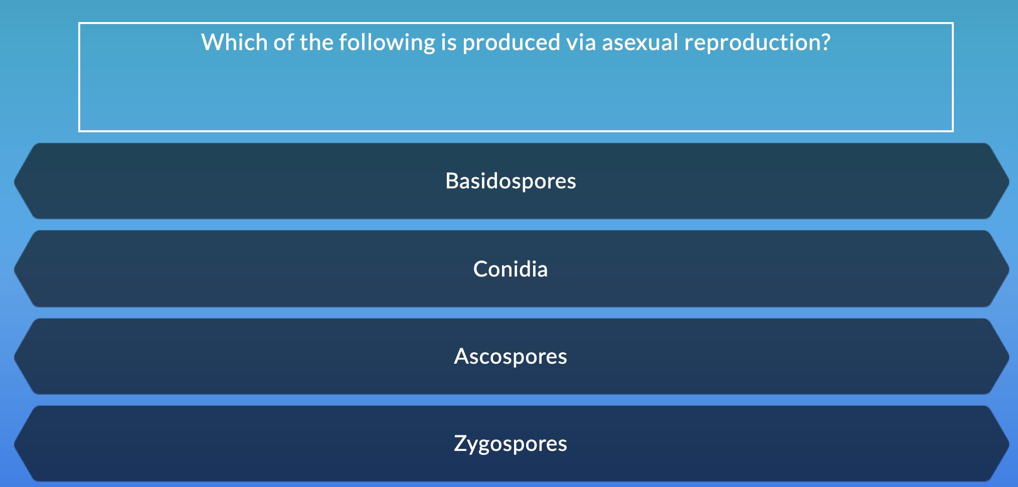 Which of the following is produced via asexual reproduction? Basidospores Conidia Ascospores Zygospores