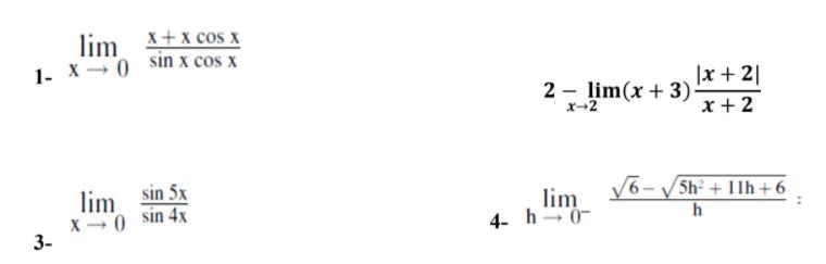 lim X+x cos x 1- X → 0 sin x cos x 2 - lim(x + 3) x→2 |x + 2| x + 2 sin 5x lim X - 0 sin 4x 3- lim 4- h-0- 6- / 5h² + 11h +6 h