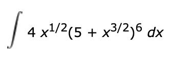 | 4 x/2(5 + x3/2)6 dx