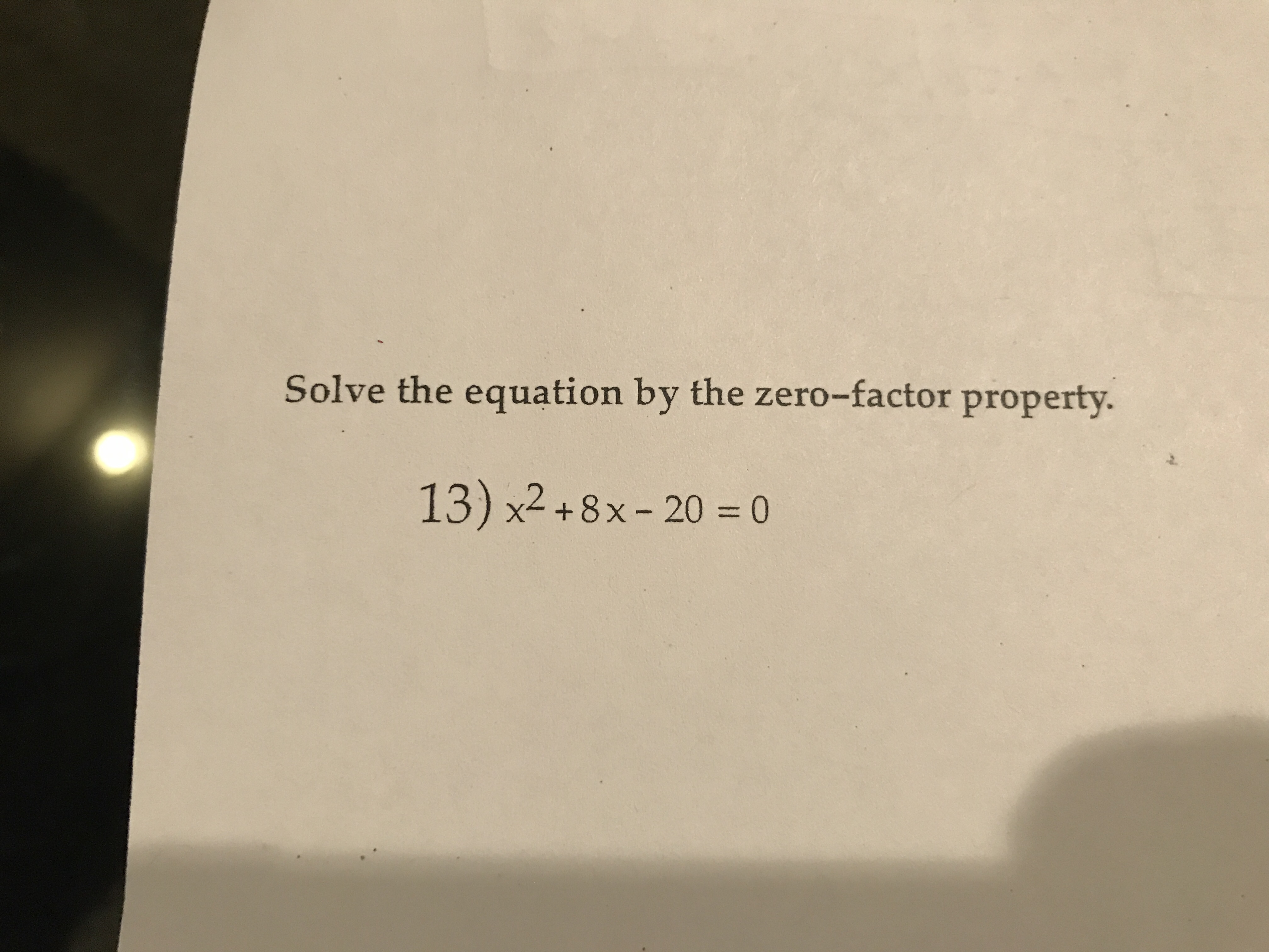 Solve the equation by the zero-factor property. 13) x2+8x-20 = 0