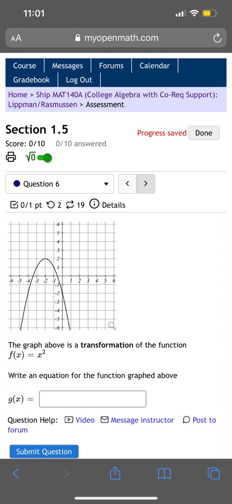 -6 -5 4-3 -2 The graph above is a transformation of the function f(x) = 2? Write an equation for the function graphed above g(x) : Question Help: D | Video Message instructor D Po forum
