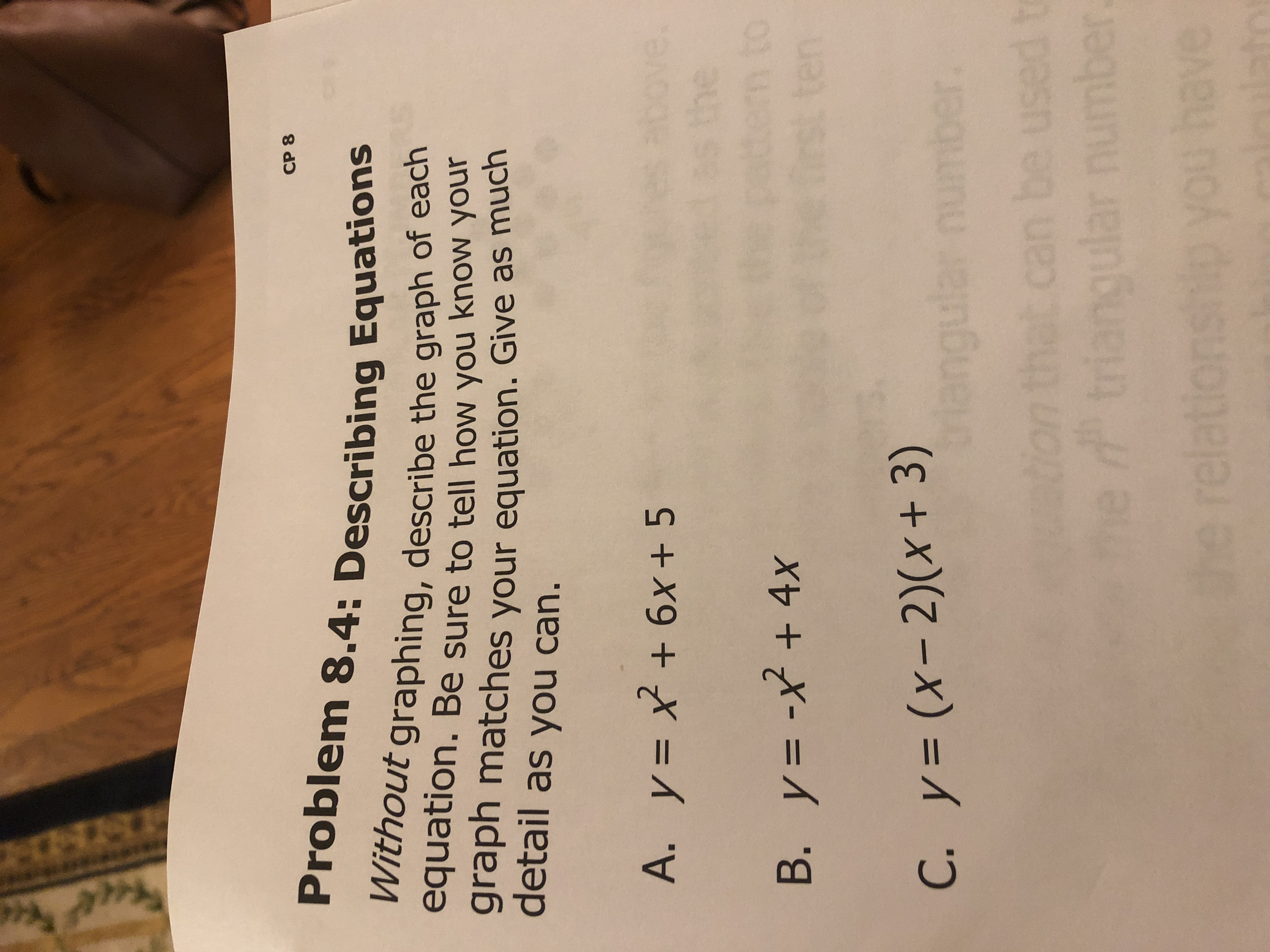 СР 8 Problem 8.4: Describing Equations Without graphing, describe the graph of each equation. Be sure to tell how you know your graph matches equation. Give as much detail as you can. your bove. the tem to ten A. y 6x+ 5 А. у - B. y= -x+ 4x C. y= (x- 2)(x + 3) g С. у%3D ton that can be used triangular number e ave Iotat relation