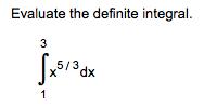 Evaluate the definite integral 3 5/3 dx 1