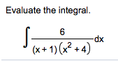 Evaluate the integral 6 dx (x+1) (x2+4)