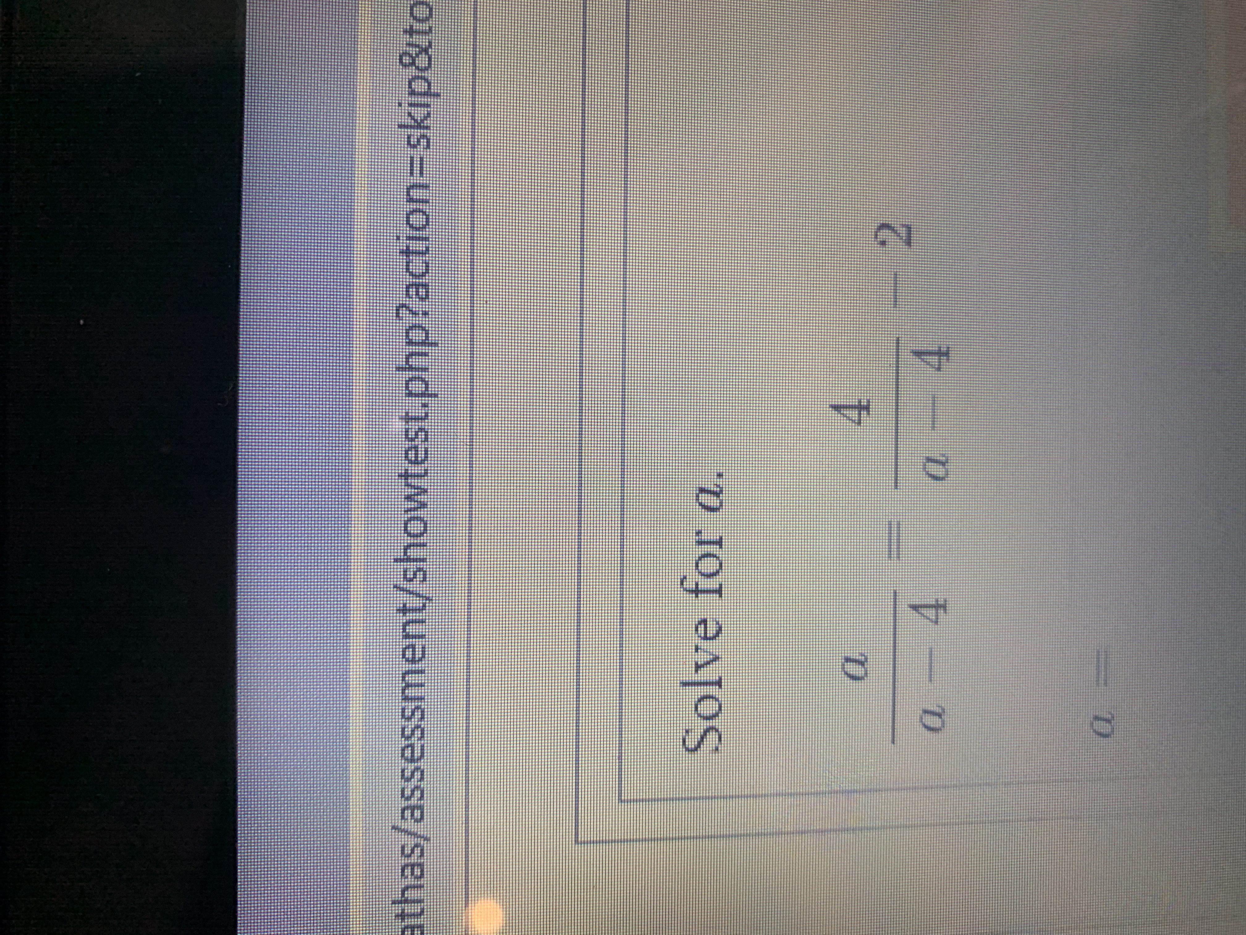 athas/assessment/showtest.php?action-skip8to Solve for a. 4 2 4 4 st