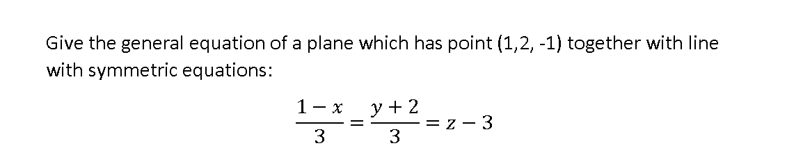Give the general equation of a plane which has point (1,2, -1) together with line with symmetric equations: - x y + 2 3 = z - 3 3