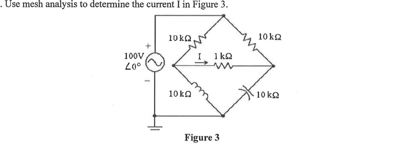 Use mesh analysis to determine the current I in Figure 3. 10ka 10 kQ 100V 1 k2 10 ka 10 k2 Figure 3