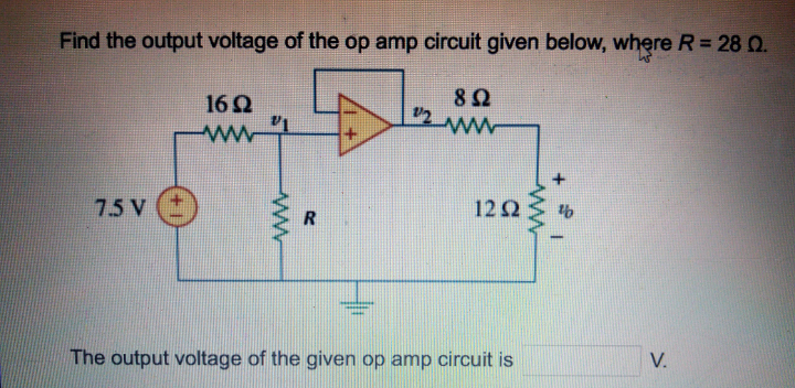Find the output voltage of the op amp circuit given below, where R= 28 0. 162 8Ω 7.5 V 122 The output voltage of the given op amp circuit is V.