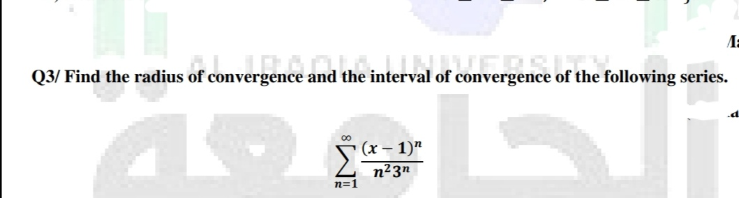 """Q3/ Find the radius of convergence and the interval of conven of the following series. (x – 1)"""" n²3n n=1"""
