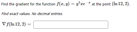 at the point (In 12,2) Find the gradient for the function f(a, y) = y'xe # Find exact values. No decimal entries Vf(In 12, 2)