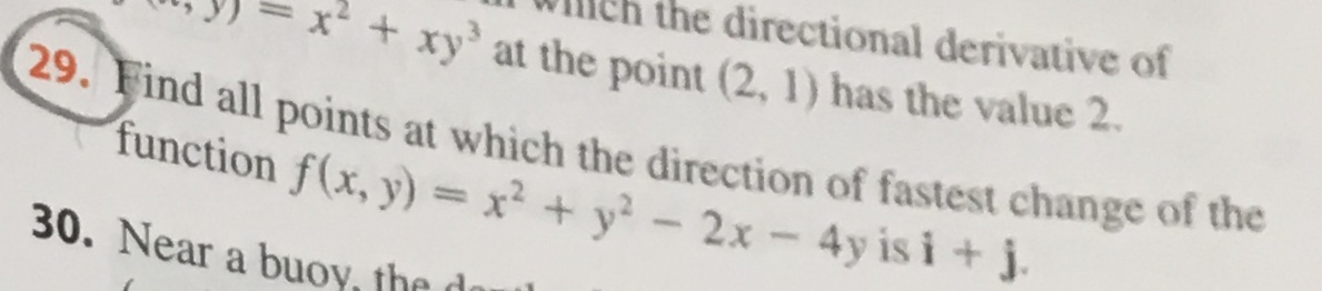 eh the directional derivative of xy at the point (2, 1) has the value 2. 29. Find all points at which the direction of fastest change of the function f(x, y)= x2 + y - 2x -4y is i + 30. Near a buoy, the