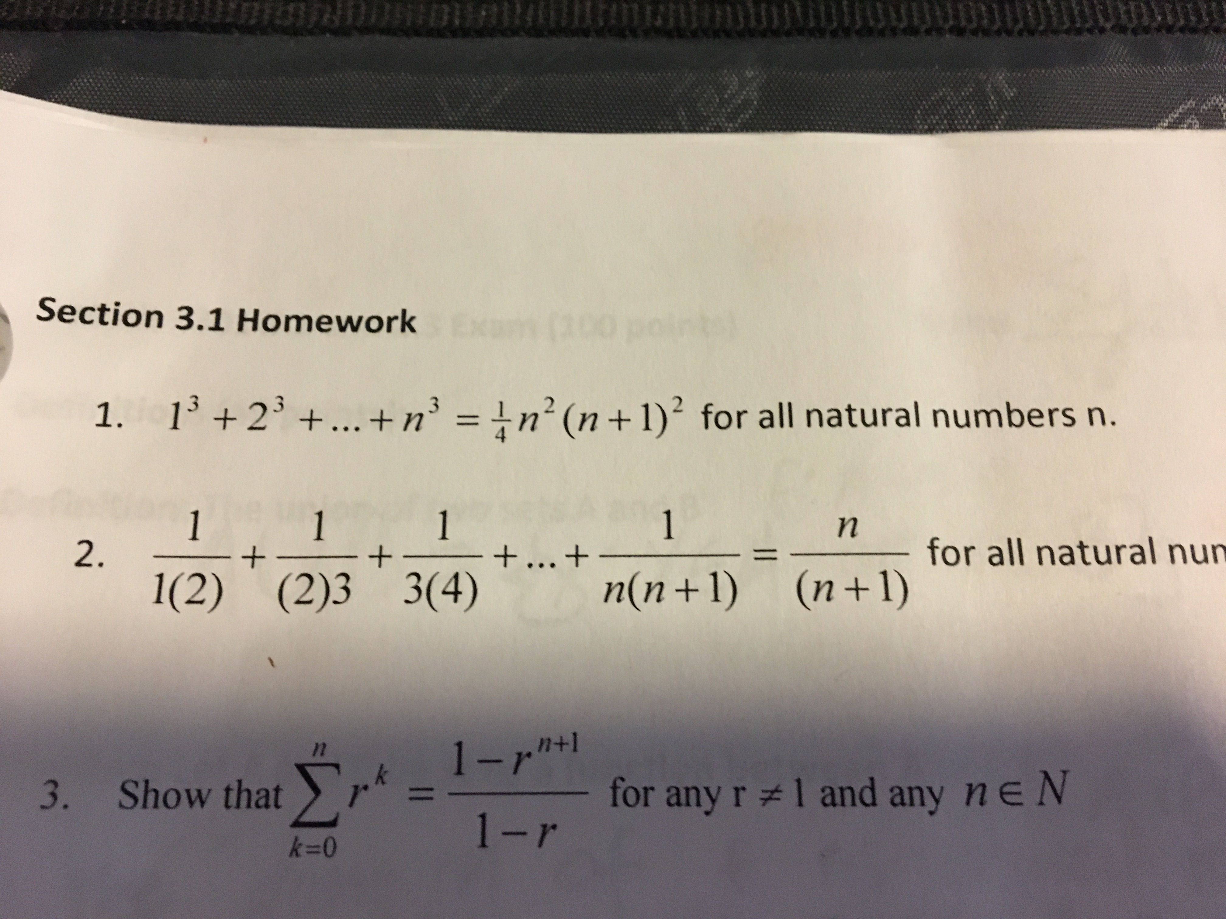 We Section 3.1 Homework 1. 1+2+... +n' = 1n2 (n +1) for all natural numbers n. 1 +... + n(n + 1) 1 1 + 1 n 2. + for all natural num 1(2) (2)3 3(4) (n 1) (n+1) n+1 - for any r 1 and any ne N 1-r 3. Show that