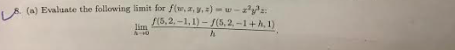 | 8. (a) Evaluate the following limit for f(w, a, y, 2) - w-zy: f(5,2.-1,1) - S(5,2, -1+A, 1) lim