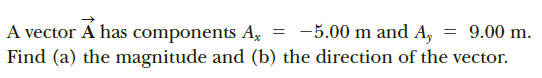 = -5.00 m and A, A vector A has components A, Find (a) the magnitude and (b) the direction of the vector. = 9.00 m.