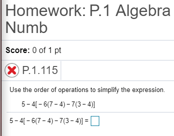 Homework: P.1 Algebra Numb Score: 0 of 1 pt P.1.115 Use the order of operations to simplify the expression 5-4[-6(7-4)-7(3-4) 5-4[-6(7-4)-7(3-4)