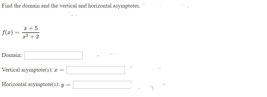 Find the domain and the vertical and horizontal asymptotes 5 f(x) 22 Domain: Vertical asymptote(s): x Horizontal asymptote(s): y