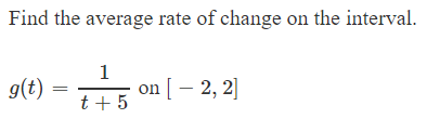 Find the average rate of change on the interval 1 g(t) t5 on2, 2]