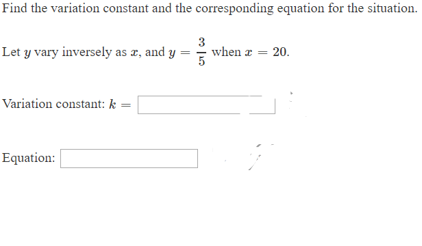 Find the variation constant and the corresponding equation for the situation when 20. 5 Let y vary inversely as a, and y _ Variation constant: k = Equation: