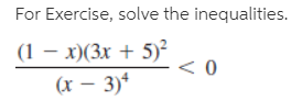 For Exercise, solve the inequalities. (1 – x)(3x + 5)? (r – 3)*