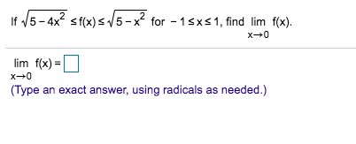 2 V5-4x2 sf(x)s/5- x for 1sxs1, find lim f(x) x 0 lim f(x) x0 (Type an exact answer, using radicals as needed.)