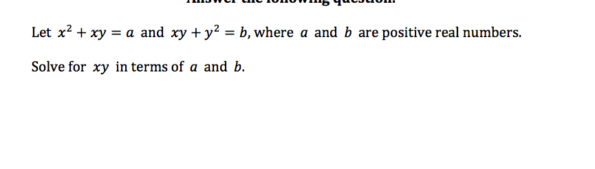 Let x2xy a and xy + y2 = b, where a and b are positive real numbers Solve for xy in terms of a and b.