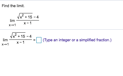 Find the limit. 2 15 4 lim x 1 x 1 x15 4 lim x 1 |(Type an integer or a simplified fraction.) x 1