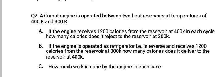 Answered: Q2. A Carnot Engine Is Operated Between… | Bartleby