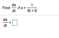 ds if s = dt t Find 5t 9 ds dt