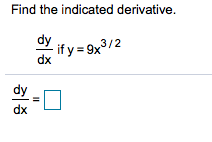 Find the indicated derivative y if y = 9x3/2 dx dy dx