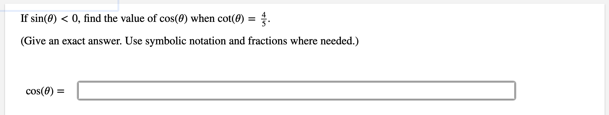 0, find the value of cos(0) when cot(0) = 4. If sin(0) (Give an exact answer. Use symbolic notation and fractions where needed.) cos(0)