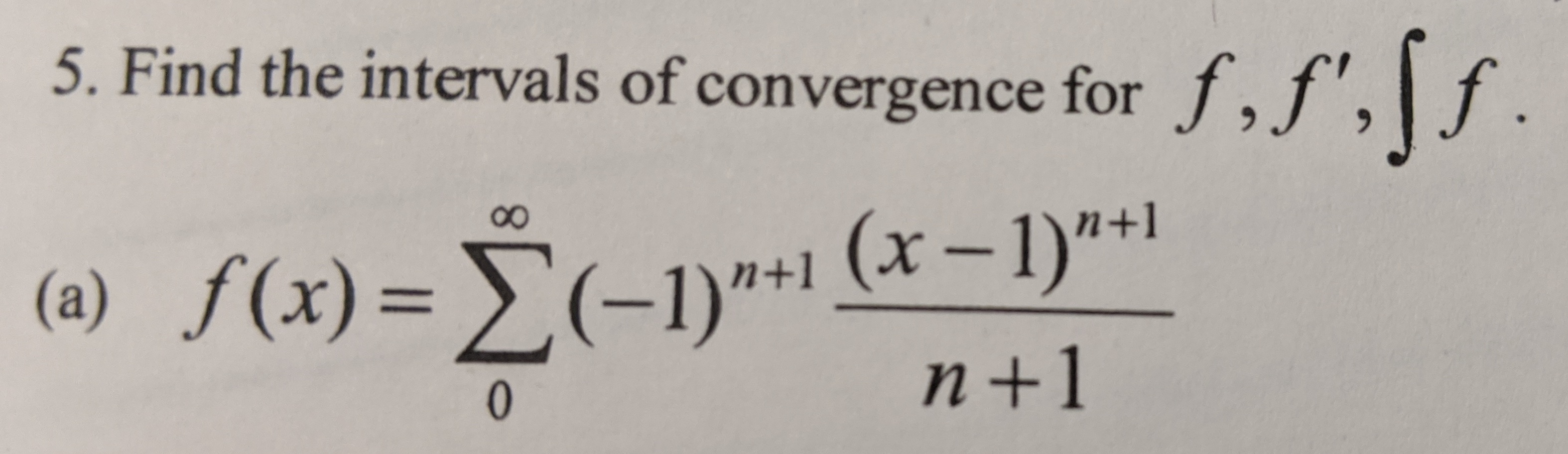 "5. Find the intervals of convergence for f,f',\f . f(x) = (-1)""+1 (x– 1)""+1 n+1 8. (a) ƒ(x)= E(-1)""*1 %3D 0."