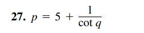 27. p = 5 + cot q