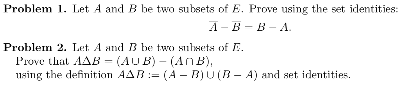 Let A and B be two subsets of E. Prove using the set identities: А - В — В — А.