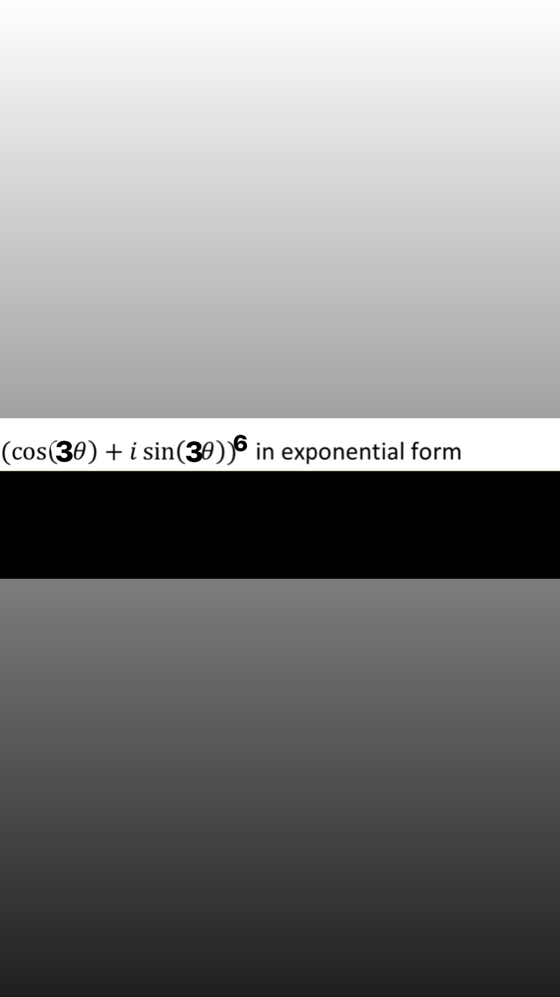 (cos(30) + i sin(30))6 in exponential form