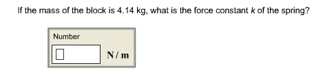If the mass of the block is 4.14 kg, what is the force constant k of the spring? Number N/m